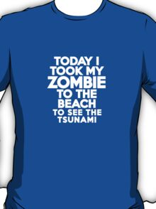 Today I took my zombie to the beach T-Shirt