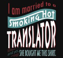 """""""I am married to a smoking hot Translator and yes, she bought me this shirt"""" Collection #750195 by mycraft"""