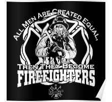 All Men Are Created Equal Then They Become Fire Fighters Poster