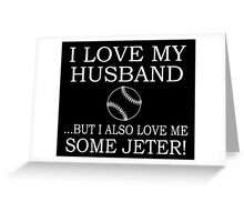 I LOVE MY HUSBAND .....BUT I ALSO LOVE ME SOME JETER! Greeting Card