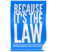 Because It's The Law Poster