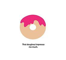 That Doughnut Impressa me Much by brave-art