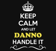 Keep Calm and Let DANNO Handle it by gradyhardy