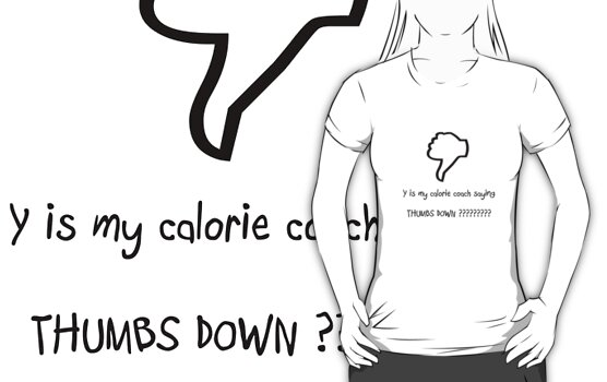 why is my calorie coach saying thumb's down ? by Priyanka Nayak