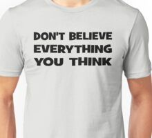 Don't Believe Everything You Think Unisex T-Shirt