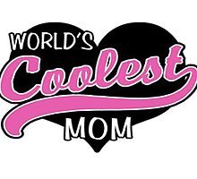 WORLD'S COOLEST MOM by cutetees