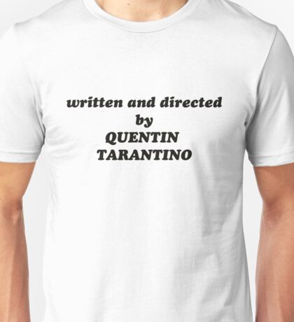 Written and directed by Quentin Tarantino t-shirt Unisex T-Shirt
