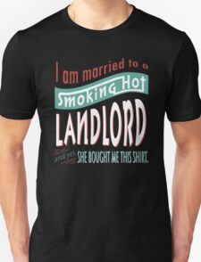 """""""I am married to a smoking hot Landlord and yes, she bought me this shirt"""" Collection #750236 T-Shirt"""