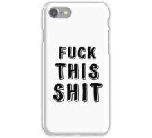 Fuck This Shit Punk Rock T-Shirt iPhone Case/Skin