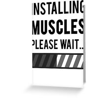Installing Muscles Please Wait Greeting Card