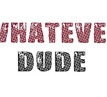 whatever dude by MrAnthony88
