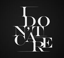"""Black and White """"I Don't Care"""" Typography Design by Blkstrawberry"""