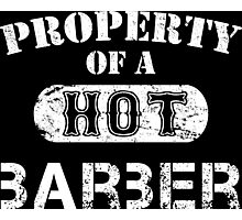 Property Of A Hot Barber - TShirts & Hoodies Photographic Print