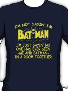I'm Not Sayin' I'm Batman T-Shirt