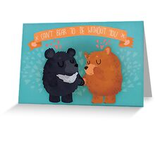 Can't Bear To Be Without You Valentine's Day Greeting Card
