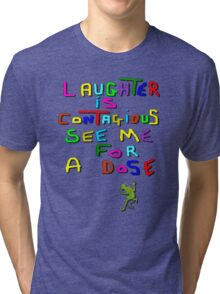 Laughter is Contagious. Tri-blend T-Shirt