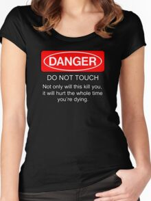 Danger - do not touch. Not only will this kill you it will hurt the whole time you're dying Women's Fitted Scoop T-Shirt