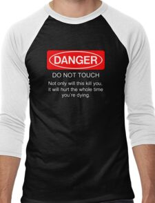 Danger - do not touch. Not only will this kill you it will hurt the whole time you're dying Men's Baseball ¾ T-Shirt