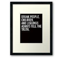 Drunk people, children and leggings always tell the truth Framed Print