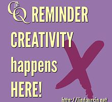 CQ Reminder: Creativity happens here by Linda Ursin