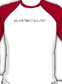 You are freakin out man (blurred) T-Shirt