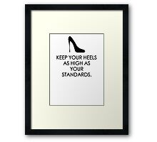 Keep your heels as high as your standards Framed Print