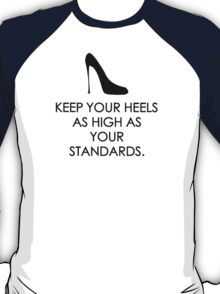 Keep your heels as high as your standards T-Shirt