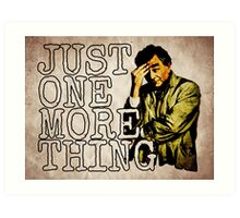 Just one more thing! Art Print