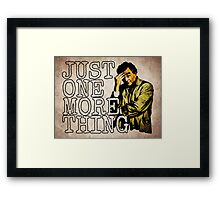 Just one more thing! Framed Print
