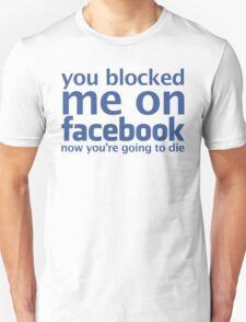 You blocked me on facebook Unisex T-Shirt