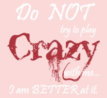 DO NOT TRY TO PLAY CRAZY WITH ME... Kids Tee