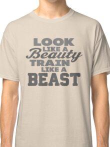 look like a beauty train like a BEAST Classic T-Shirt
