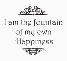 I am the fountain of my own happiness... by Tia Knight