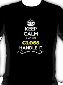 Keep Calm and Let GLOSS Handle it T-Shirt