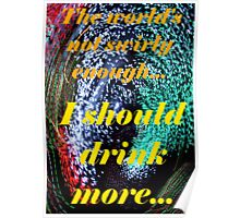 The world's not swirly enough... I should drink more... Poster