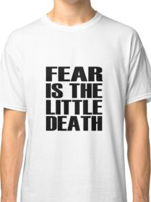 Fear is the little-death Classic T-Shirt