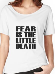 Fear is the little-death Women's Relaxed Fit T-Shirt