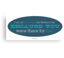 I have you - Mother's Day Canvas Print