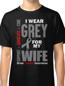 I Wear Grey For My Wife (Brain Cancer Awareness) Classic T-Shirt