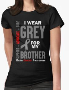 I Wear Grey For My Brother (Brain Cancer Awareness) Womens Fitted T-Shirt
