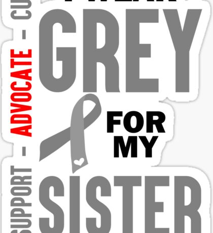 I Wear Grey For My Sister (Brain Cancer Awareness) Sticker
