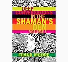 Deep Conversations In The Shaman's Den, Volume 1 T-Shirt