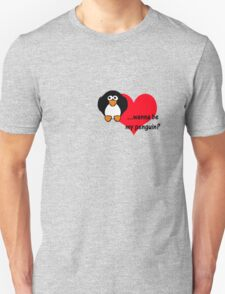 Wanna be my penguin? T-Shirt