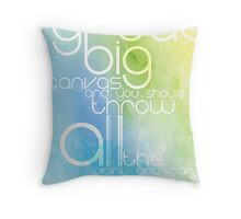 Life is our Canvas Throw Pillow