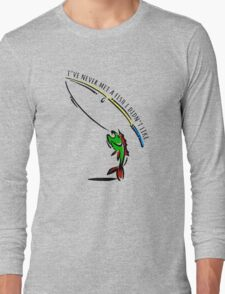 I've never met a fish i didn't like. Long Sleeve T-Shirt