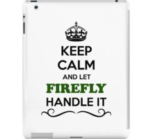 Keep Calm and Let FIREFLY Handle it iPad Case/Skin