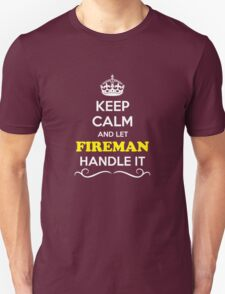 Keep Calm and Let FIREMAN Handle it T-Shirt