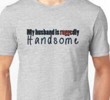My husband is ruggedly handsome Unisex T-Shirt
