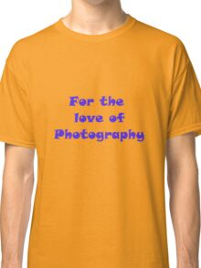 Love of Photography Classic T-Shirt