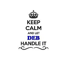 Keep Calm and Let DEB Handle it Photographic Print